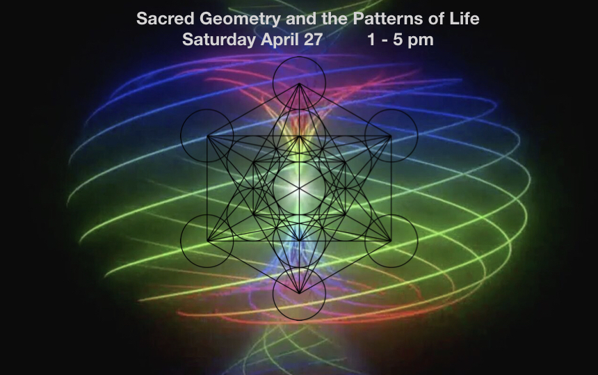 Sacred Geometry and the Patterns of Life 4/27/19 ⋆ Harmonic Healing Arts